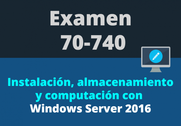 Curso de certificación examen 70-740 Instalación y computación con Windows Server 2016